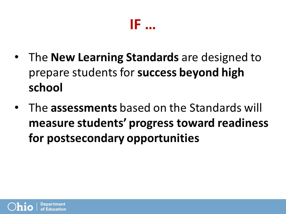 Fall 2013 IF … The New Learning Standards are designed to prepare students for success beyond high school.