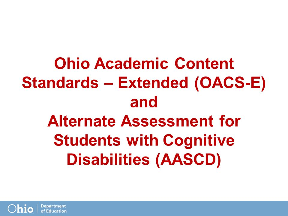 Ohio Academic Content Standards – Extended (OACS-E) and