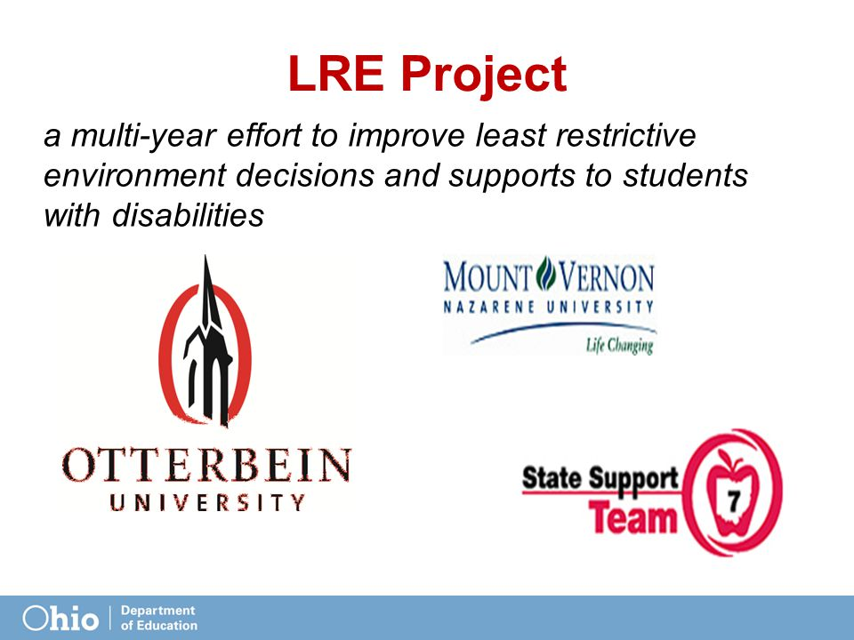 LRE Project a multi-year effort to improve least restrictive environment decisions and supports to students with disabilities.