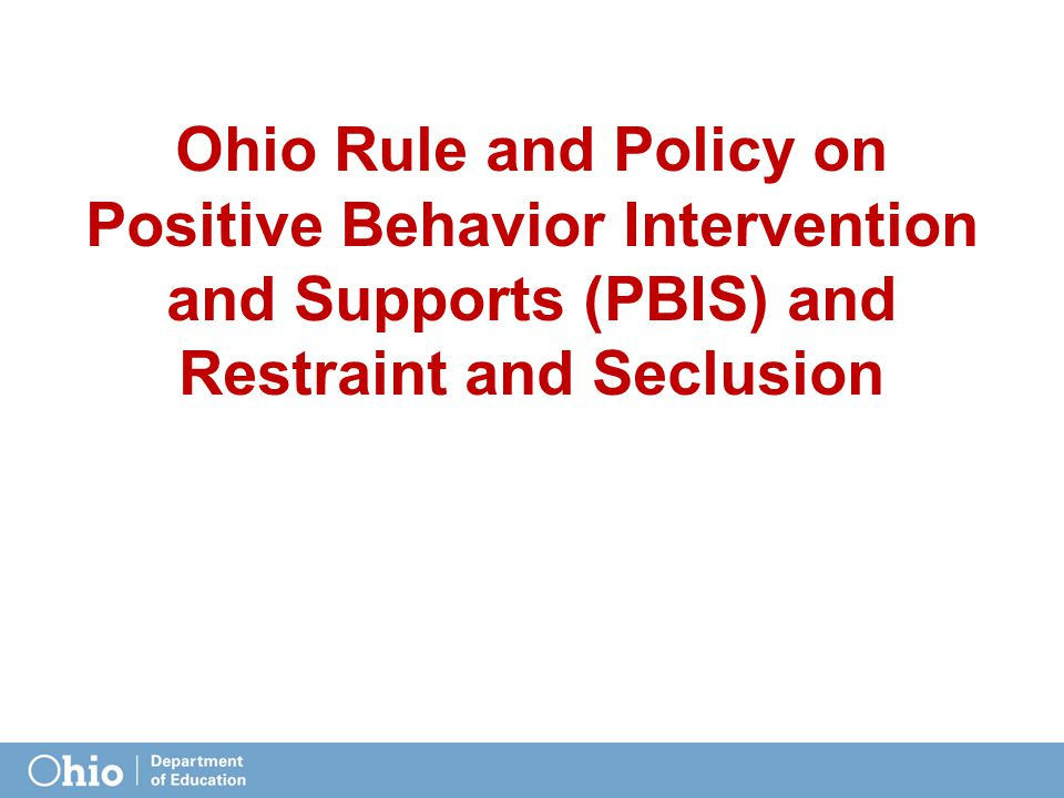 Ohio Rule and Policy on Positive Behavior Intervention and Supports (PBIS) and Restraint and Seclusion