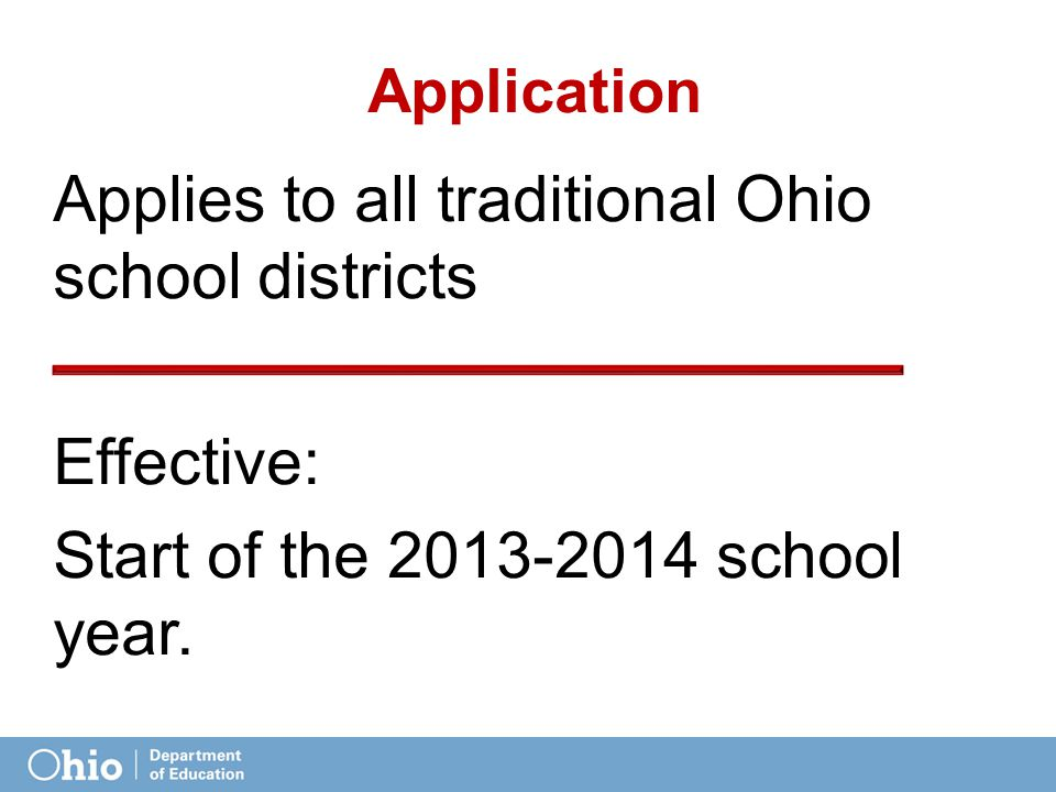 Application Applies to all traditional Ohio school districts Effective: Start of the 2013-2014 school year.