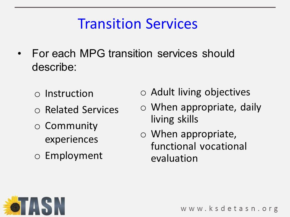 Transition Services For each MPG transition services should describe: