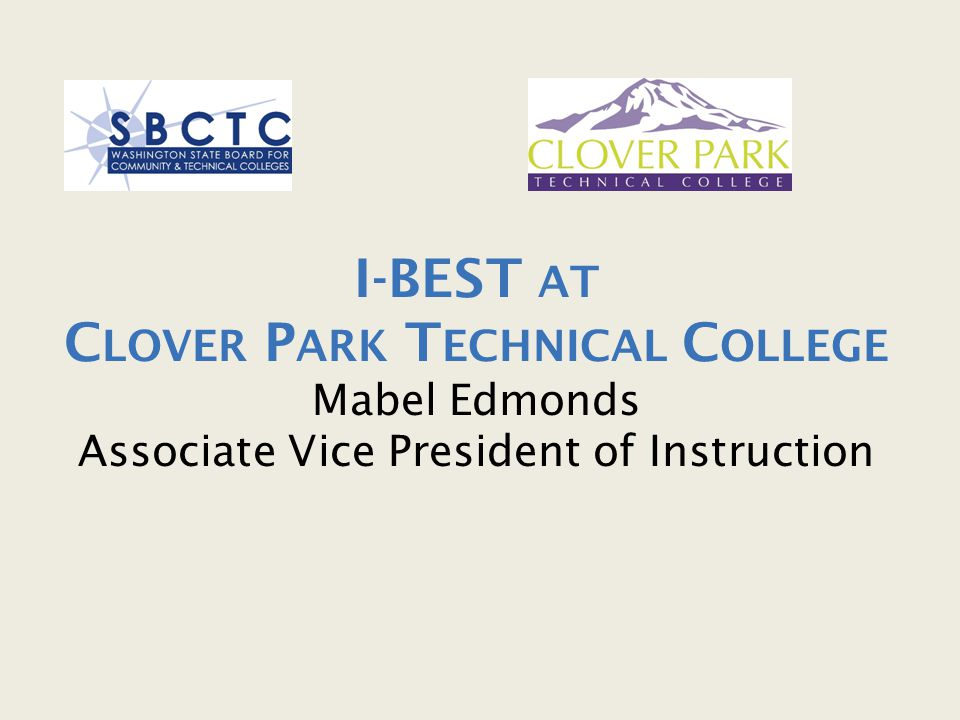I-BEST at Clover Park Technical College Mabel Edmonds Associate Vice President of Instruction