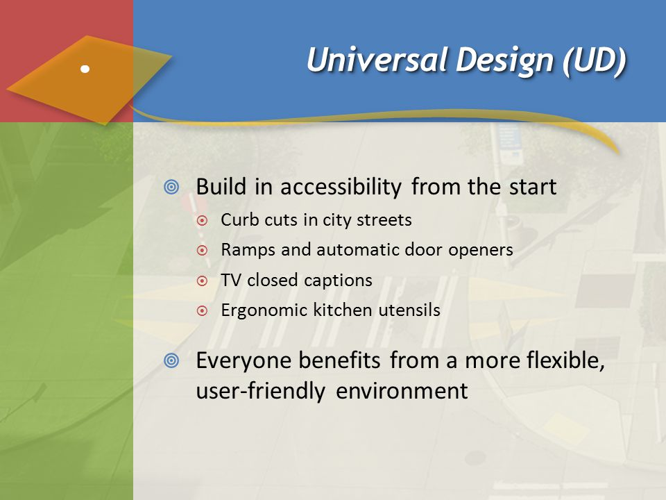 Universal Design (UD) Build in accessibility from the start