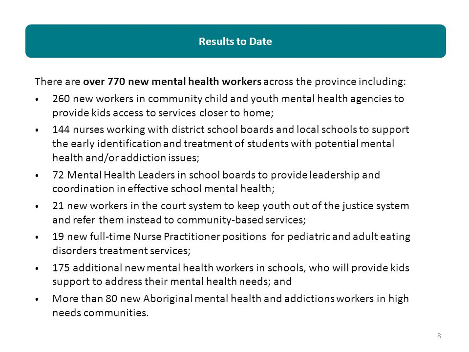 Results to Date There are over 770 new mental health workers across the province including:
