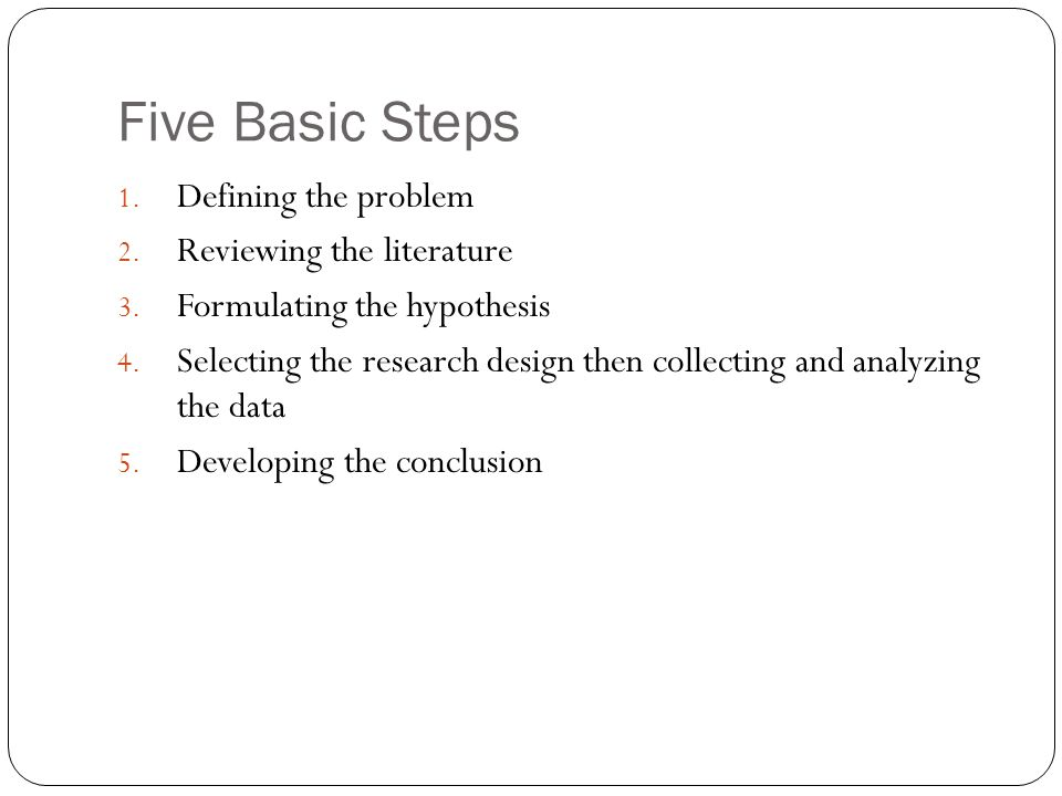 Five Basic Steps Defining the problem Reviewing the literature