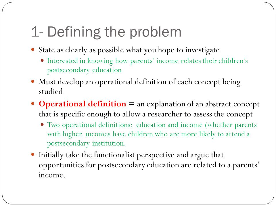 1- Defining the problem State as clearly as possible what you hope to investigate.