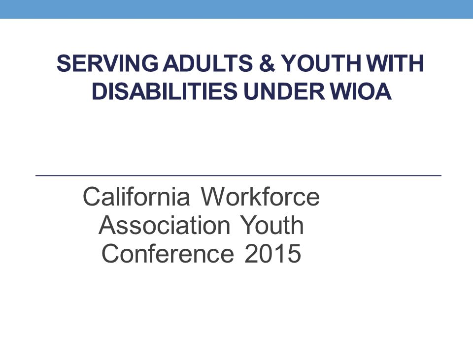 Serving Adults & Youth with Disabilities Under WIOA