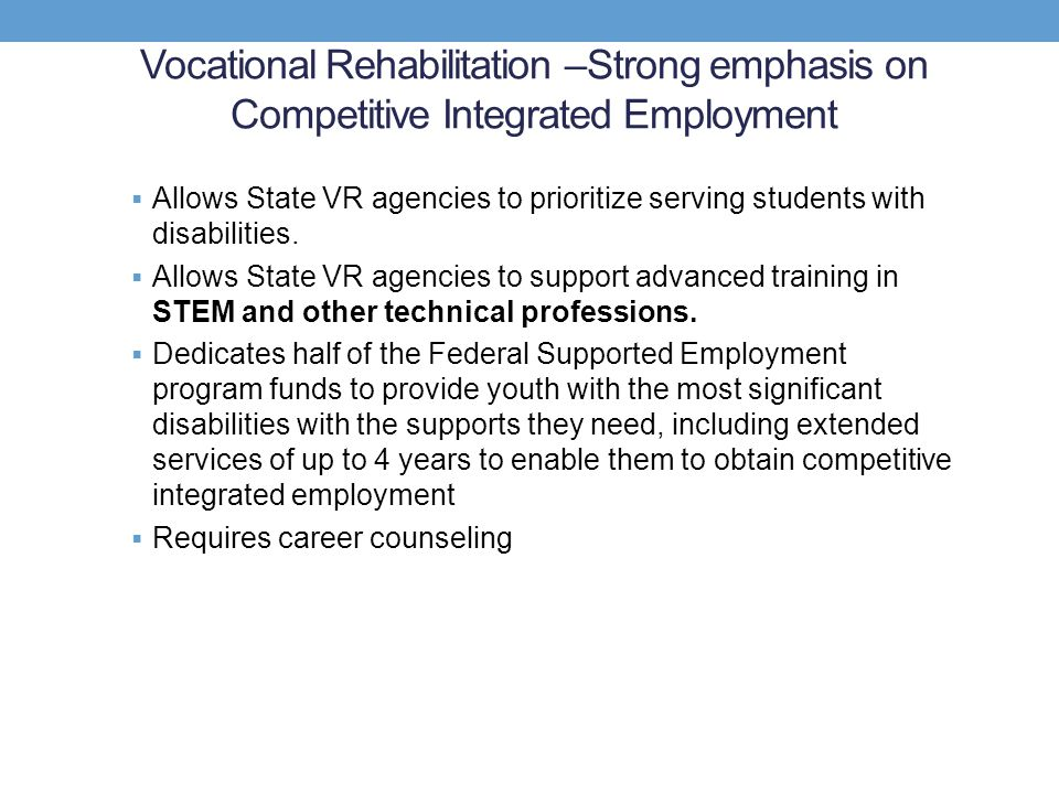 Vocational Rehabilitation –Strong emphasis on Competitive Integrated Employment
