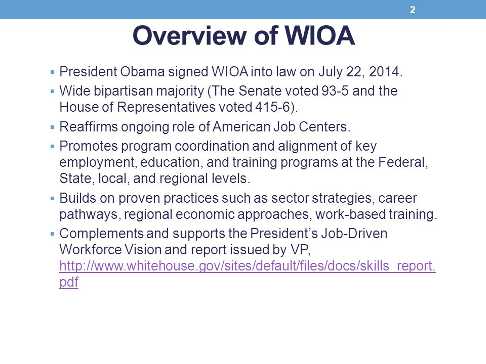 Overview of WIOA President Obama signed WIOA into law on July 22, 2014.