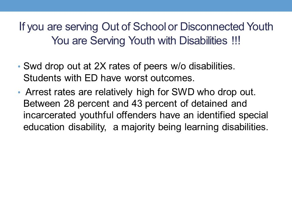 If you are serving Out of School or Disconnected Youth You are Serving Youth with Disabilities !!!