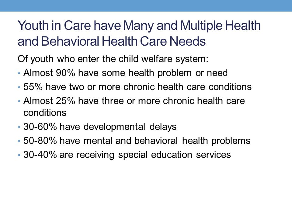 Youth in Care have Many and Multiple Health and Behavioral Health Care Needs