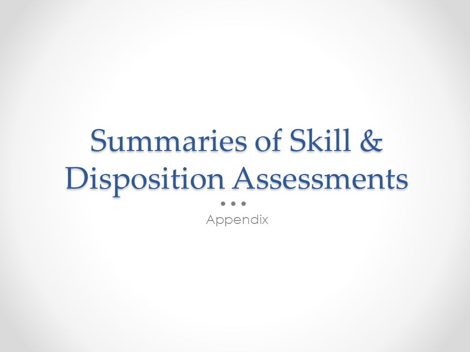Summaries of Skill & Disposition Assessments