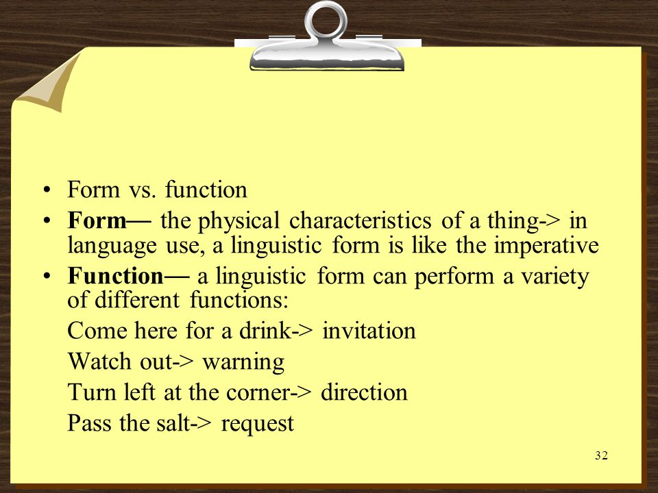 Form vs. function Form— the physical characteristics of a thing-> in language use, a linguistic form is like the imperative.