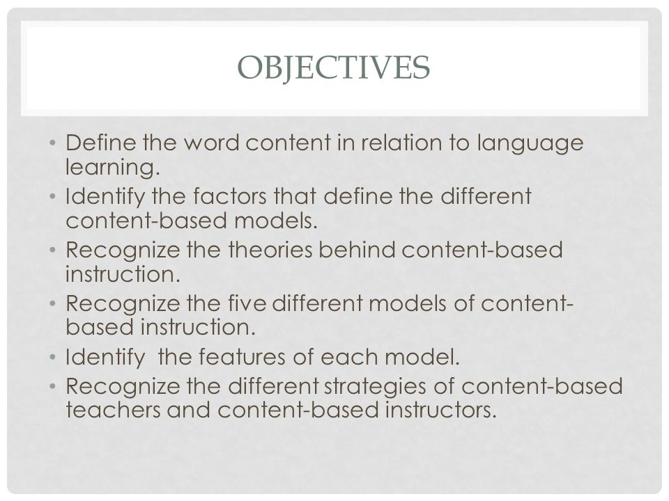 objectives Define the word content in relation to language learning.