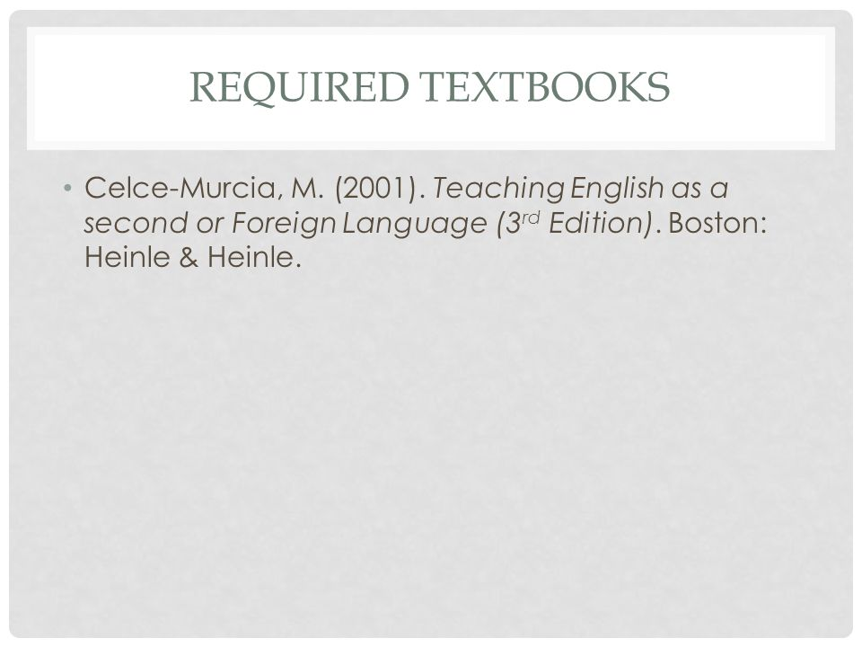 Required Textbooks Celce-Murcia, M. (2001).