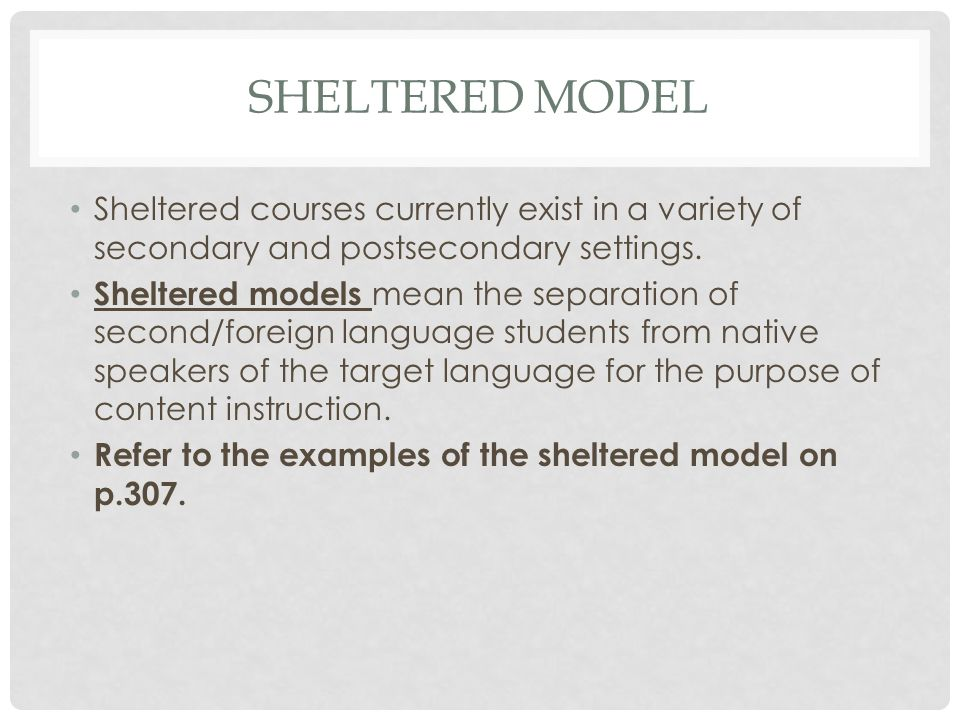 Sheltered model Sheltered courses currently exist in a variety of secondary and postsecondary settings.