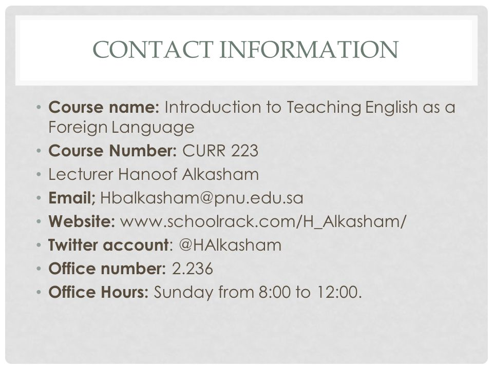 Contact information Course name: Introduction to Teaching English as a Foreign Language. Course Number: CURR 223.