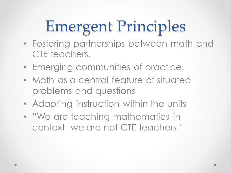 Emergent Principles Fostering partnerships between math and CTE teachers. Emerging communities of practice.