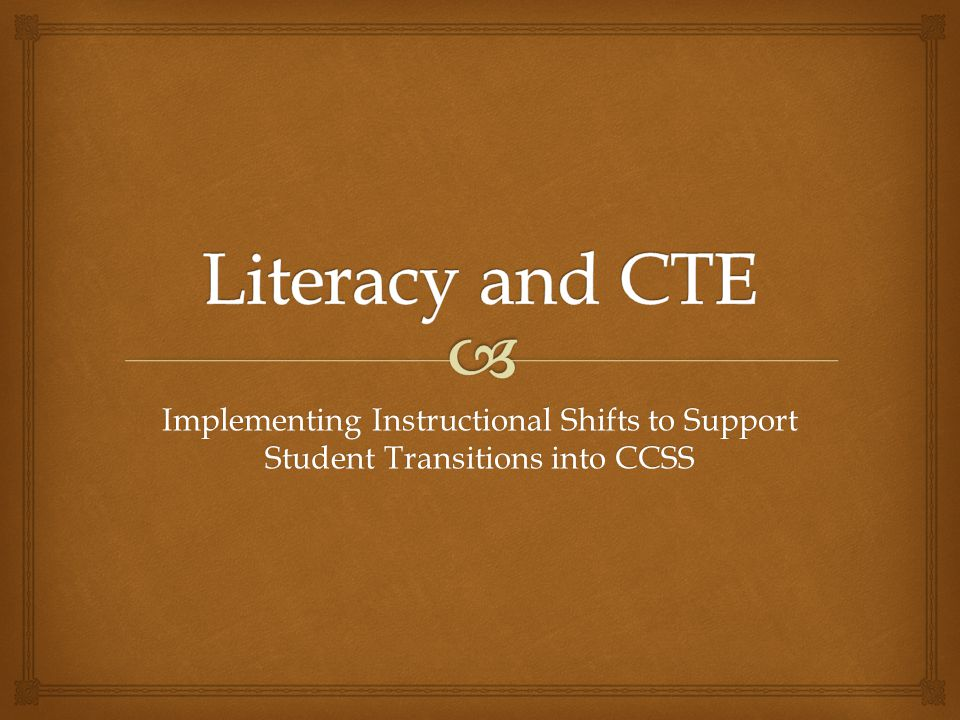 Literacy and CTE Implementing Instructional Shifts to Support Student Transitions into CCSS