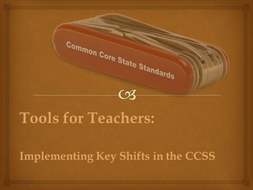 Tools for Teachers: Implementing Key Shifts in the CCSS