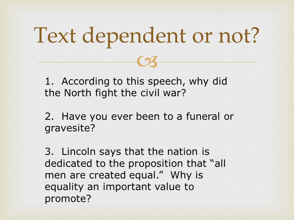 Text dependent or not 1. According to this speech, why did the North fight the civil war 2. Have you ever been to a funeral or gravesite