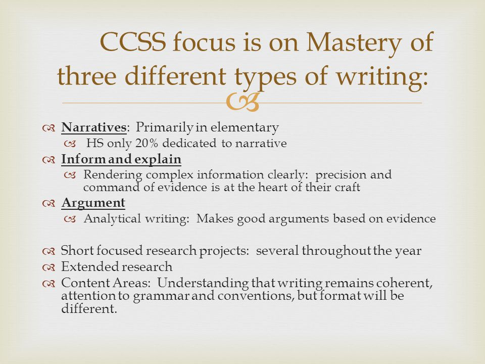 CCSS focus is on Mastery of three different types of writing: