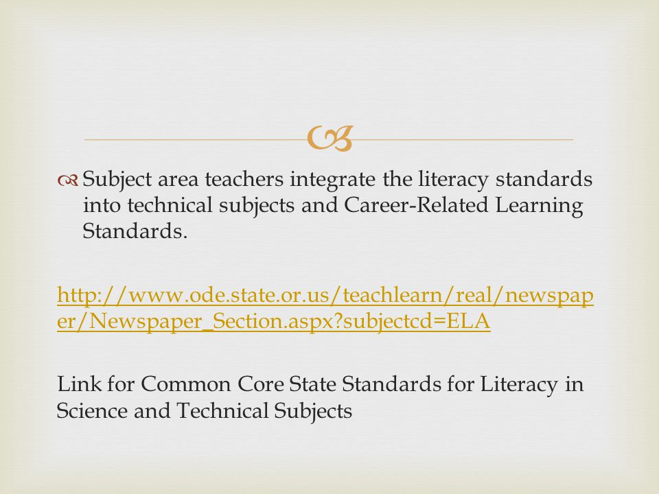 Subject area teachers integrate the literacy standards into technical subjects and Career-Related Learning Standards.