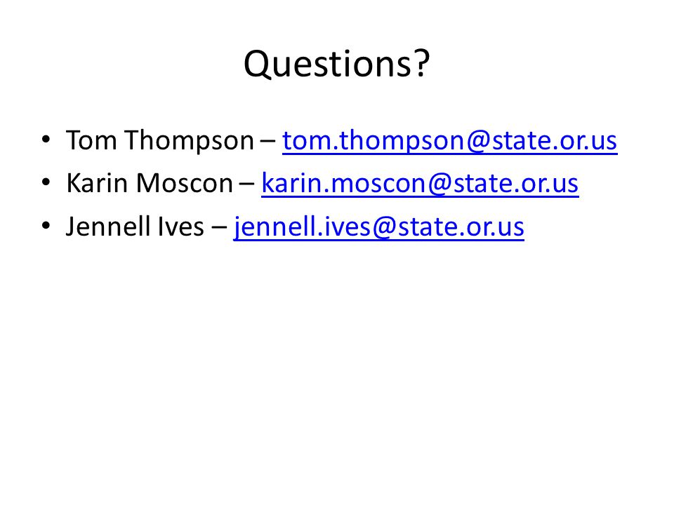 Questions Tom Thompson – tom.thompson@state.or.us