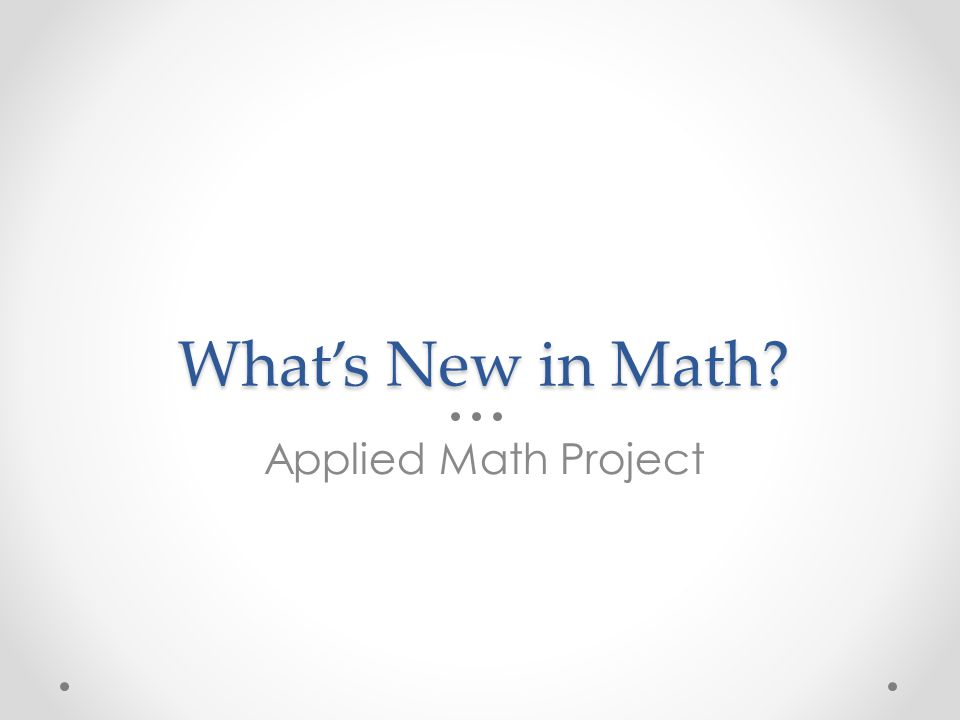 What's New in Math Applied Math Project