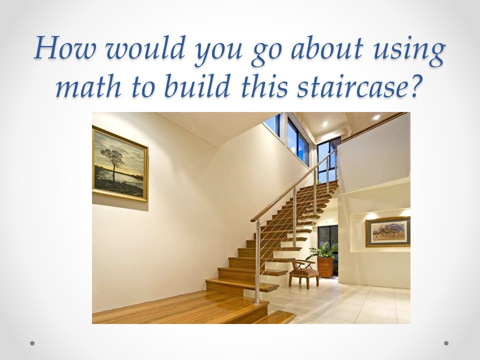 How would you go about using math to build this staircase