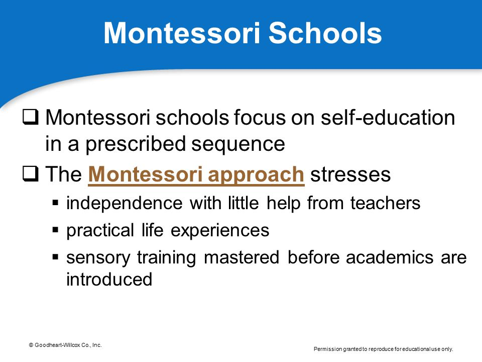 Montessori Schools Montessori schools focus on self-education in a prescribed sequence. The Montessori approach stresses.