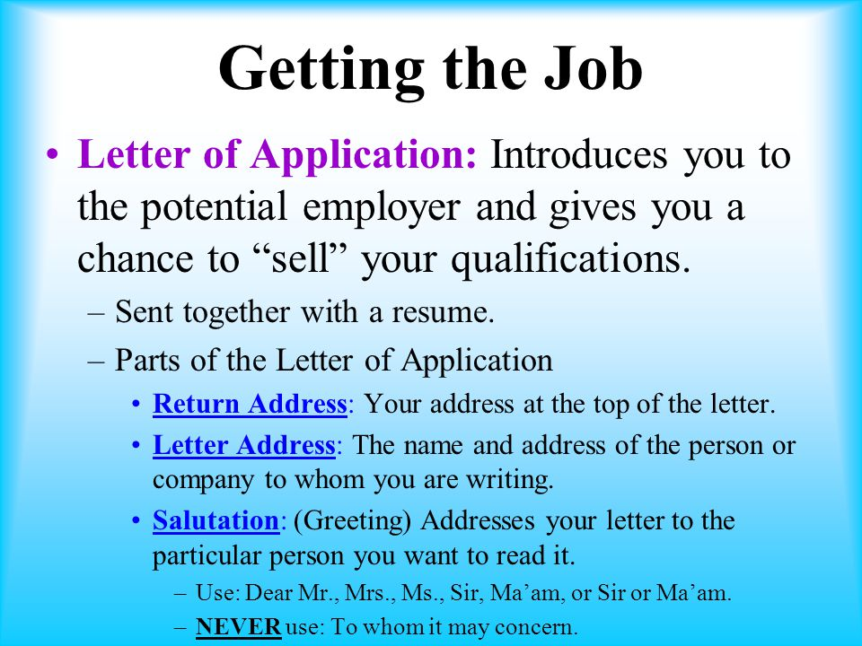 Getting the Job Letter of Application: Introduces you to the potential employer and gives you a chance to sell your qualifications.