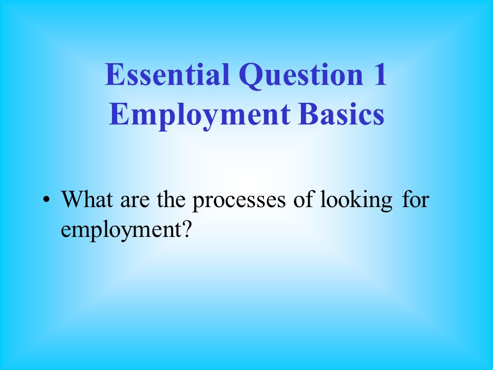 Essential Question 1 Employment Basics
