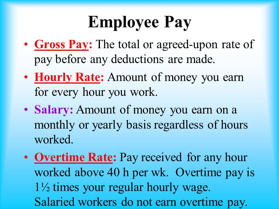 Employee Pay Gross Pay: The total or agreed-upon rate of pay before any deductions are made.