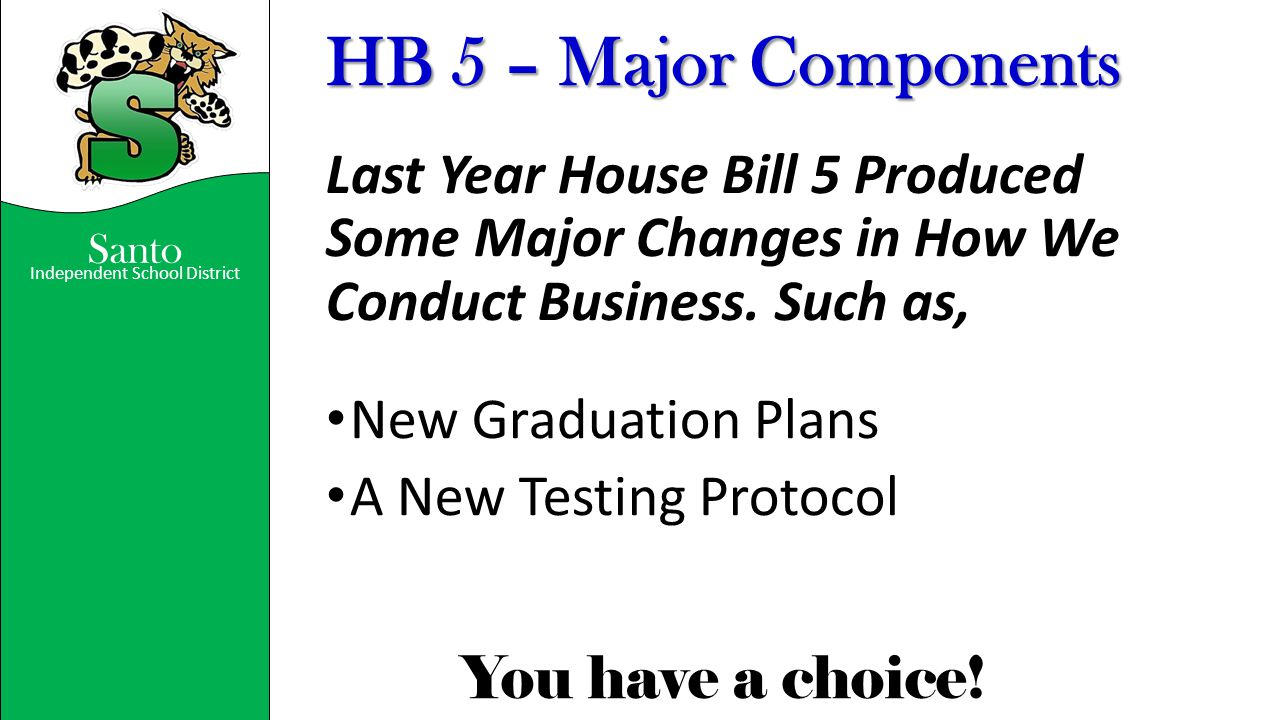 HB 5 – Major Components Last Year House Bill 5 Produced Some Major Changes in How We Conduct Business. Such as,