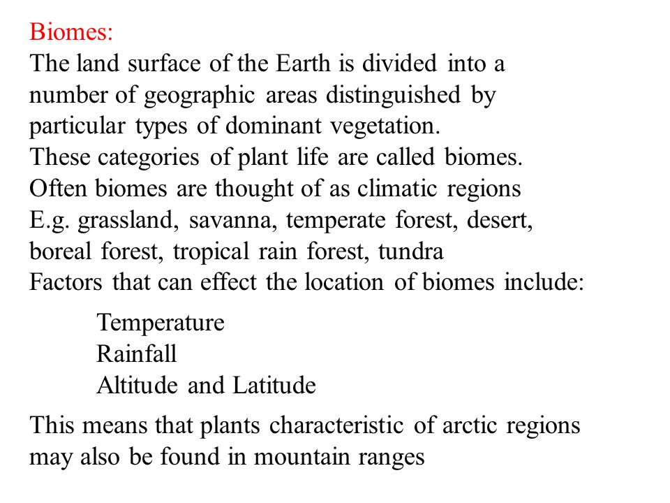 Biomes: The land surface of the Earth is divided into a number of geographic areas distinguished by particular types of dominant vegetation.