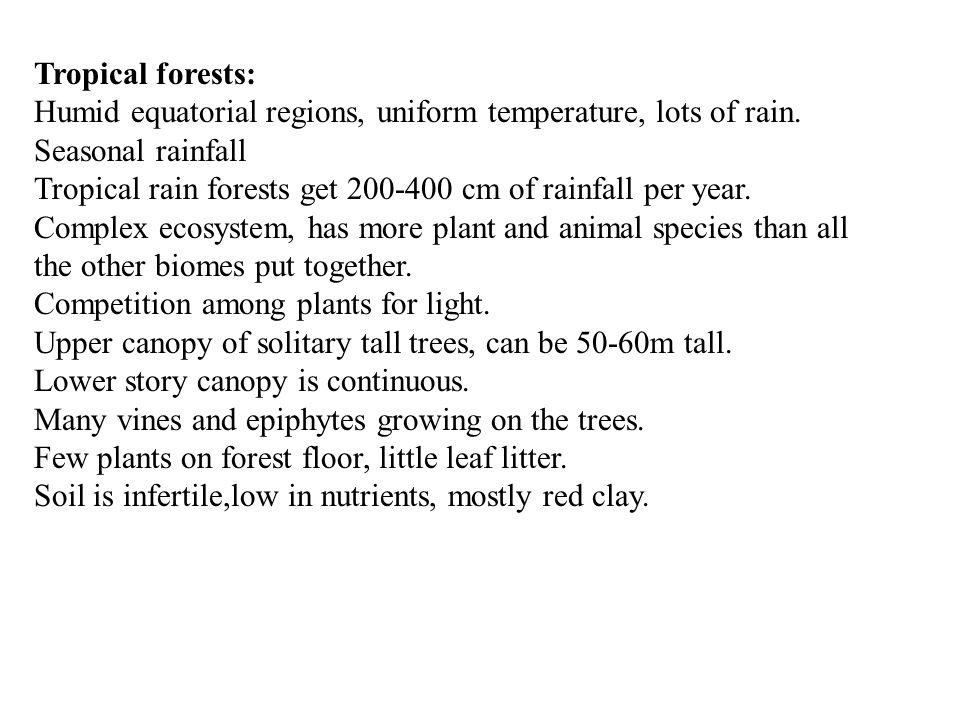 Tropical forests: Humid equatorial regions, uniform temperature, lots of rain. Seasonal rainfall.