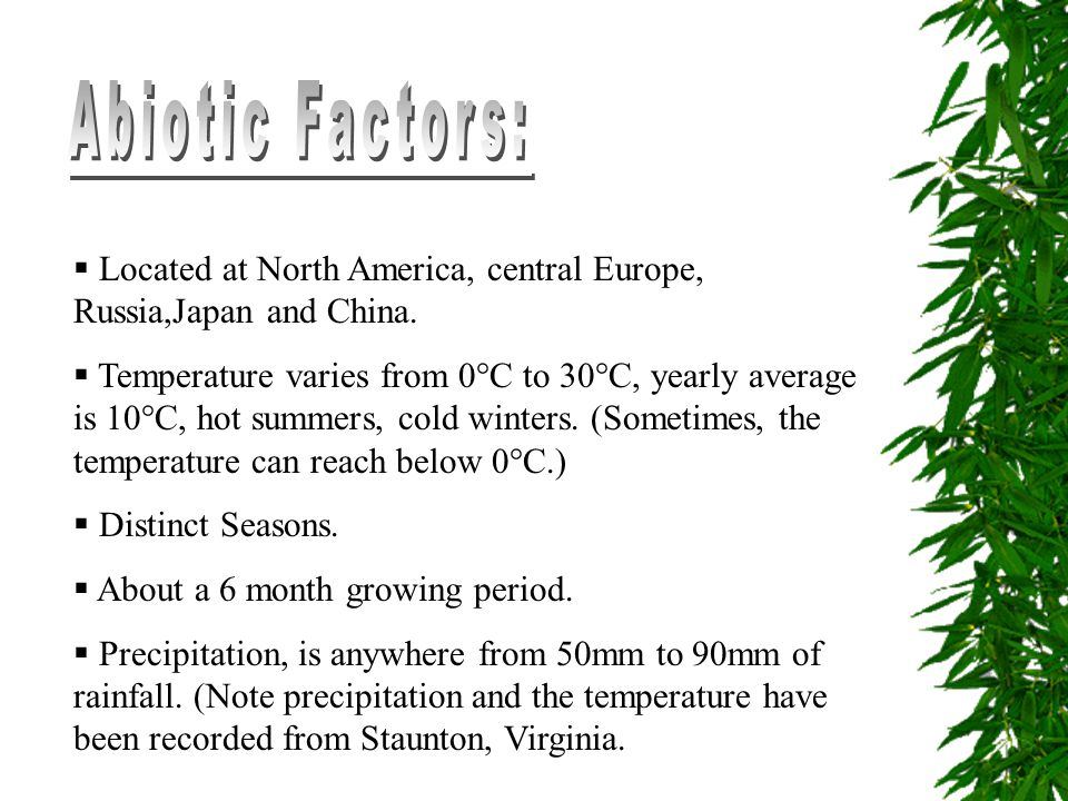 Abiotic Factors: Located at North America, central Europe, Russia,Japan and China.