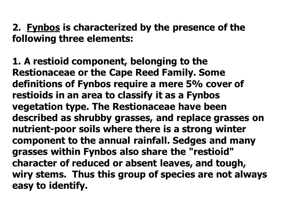 2. Fynbos is characterized by the presence of the following three elements: