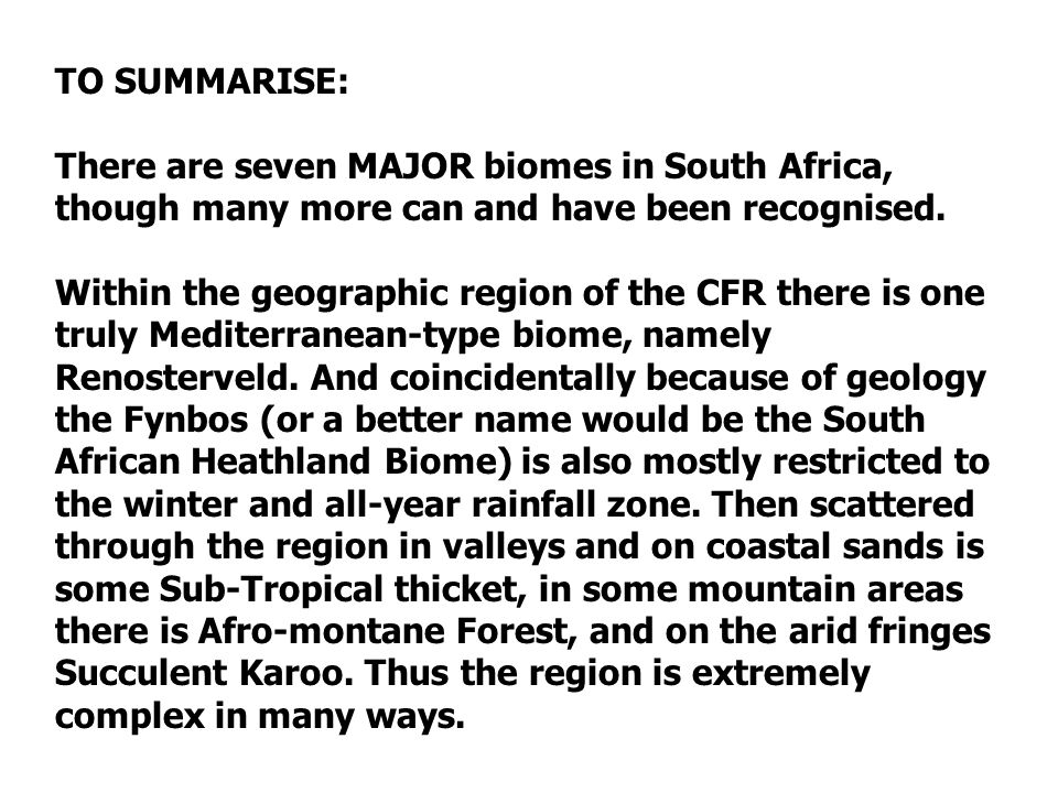 TO SUMMARISE: There are seven MAJOR biomes in South Africa, though many more can and have been recognised.