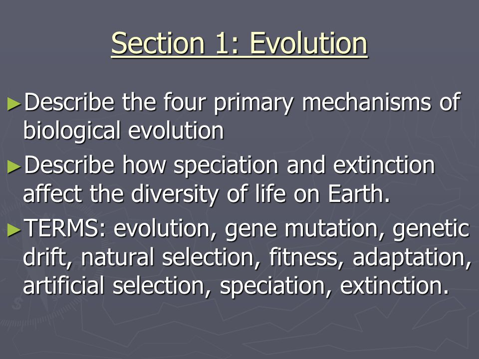 Section 1: Evolution Describe the four primary mechanisms of biological evolution.