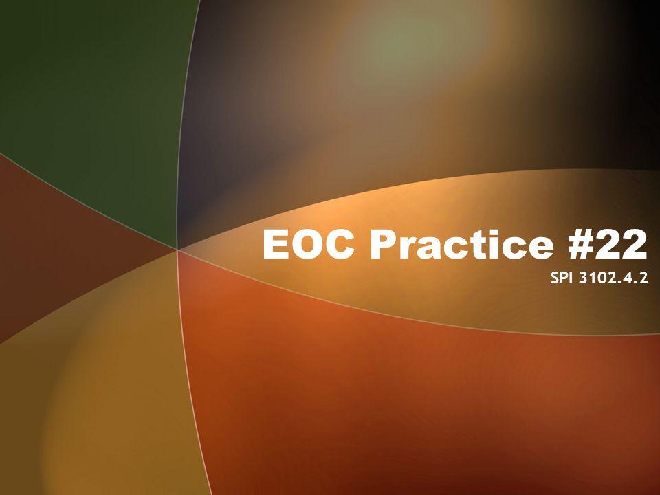 EOC Practice #22 SPI 3102.4.2