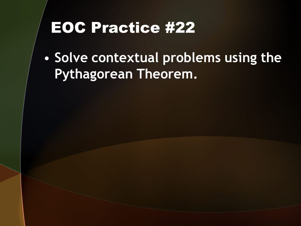 EOC Practice #22 Solve contextual problems using the Pythagorean Theorem.