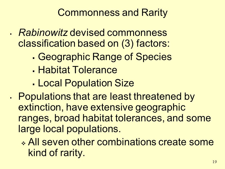 Commonness and Rarity Rabinowitz devised commonness classification based on (3) factors: Geographic Range of Species.