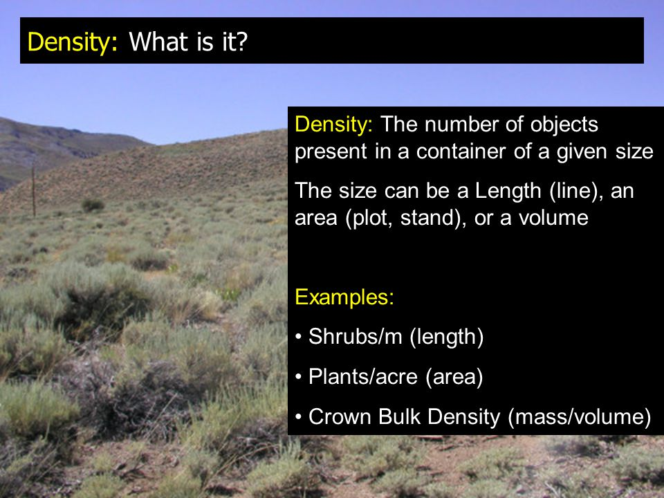 Density: What is it Density: The number of objects present in a container of a given size.