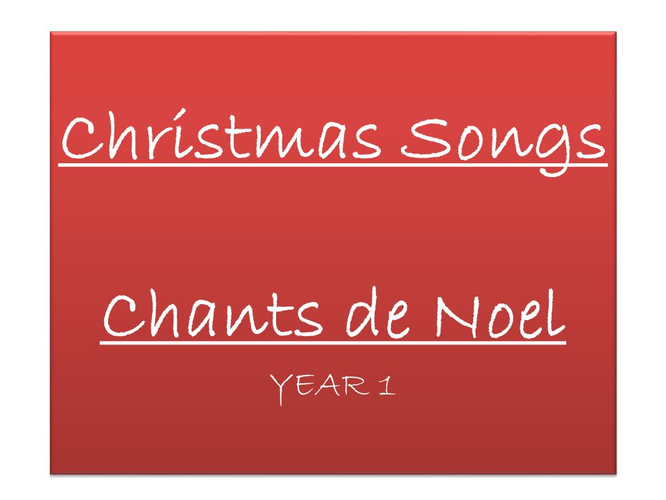 Christmas Songs Chants de Noel YEAR 1 - ppt video online download