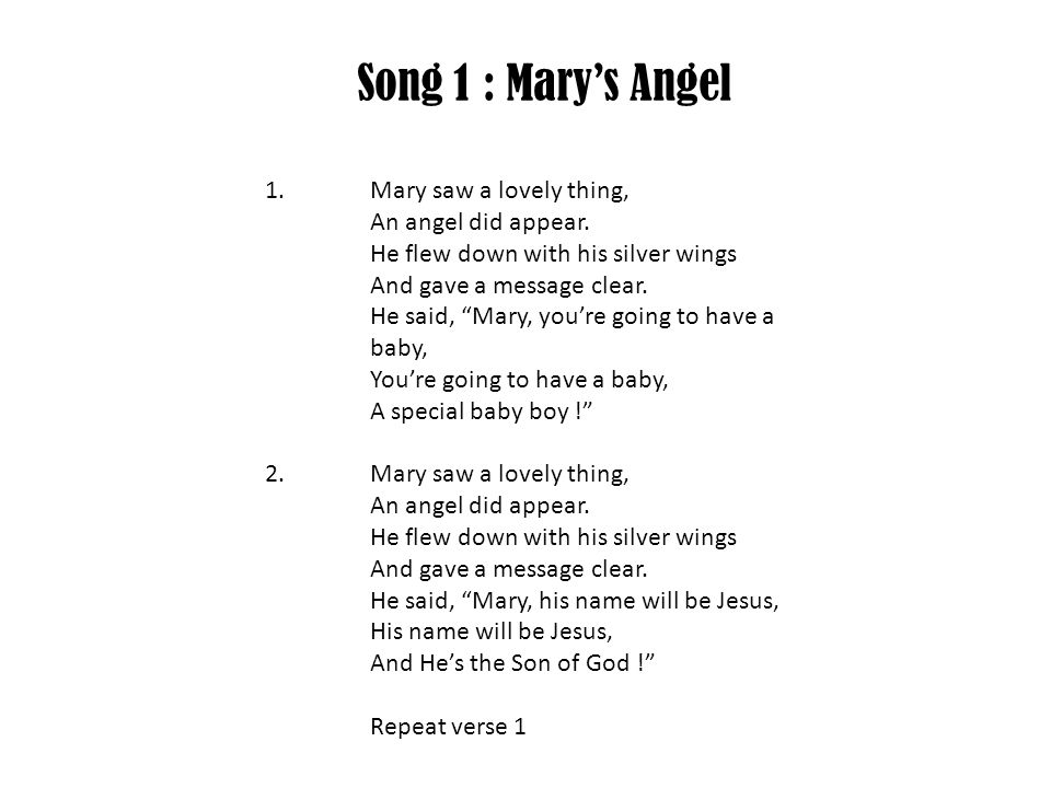 Song 1 : Mary's Angel 1. Mary saw a lovely thing,. An angel did appear