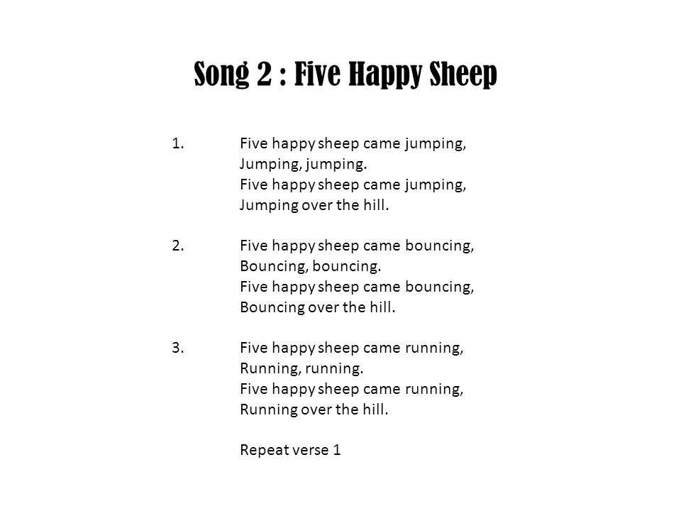 Song 2 : Five Happy Sheep 1. Five happy sheep came jumping,