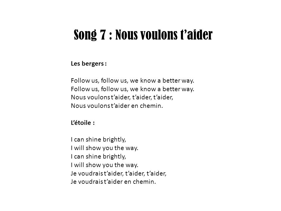 Song 7 : Nous voulons t'aider Les bergers : Follow us, follow us, we know a better way.